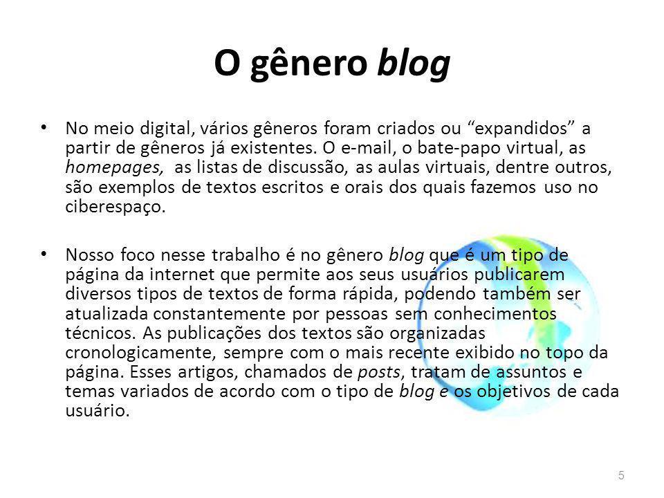 O gênero blog No meio digital, vários gêneros foram criados ou expandidos a partir de gêneros já existentes. O e-mail, o bate-papo virtual, as homepag