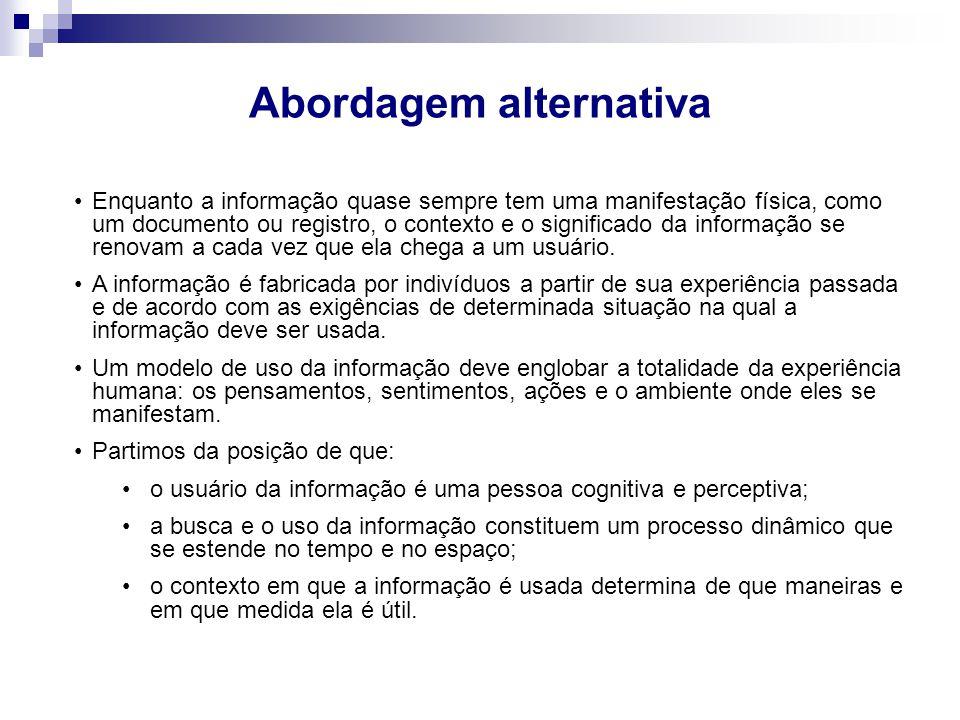 Abordagem alternativa Enquanto a informação quase sempre tem uma manifestação física, como um documento ou registro, o contexto e o significado da inf