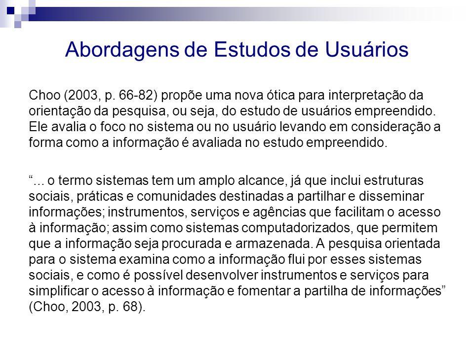 Abordagens de Estudos de Usuários Choo (2003, p. 66-82) propõe uma nova ótica para interpretação da orientação da pesquisa, ou seja, do estudo de usuá