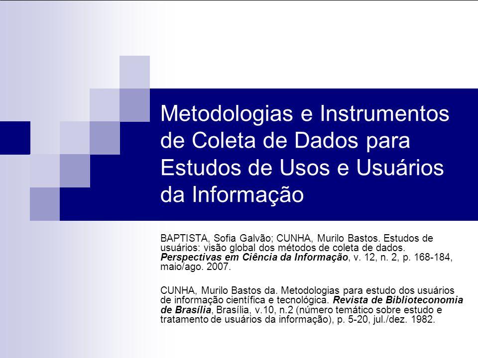 Seguindo a abordagem proposta por Cunha (1982, p.7), vamos diferenciar os métodos de pesquisa para estudo de usuário a partir da técnica de coleta de dados utilizada.