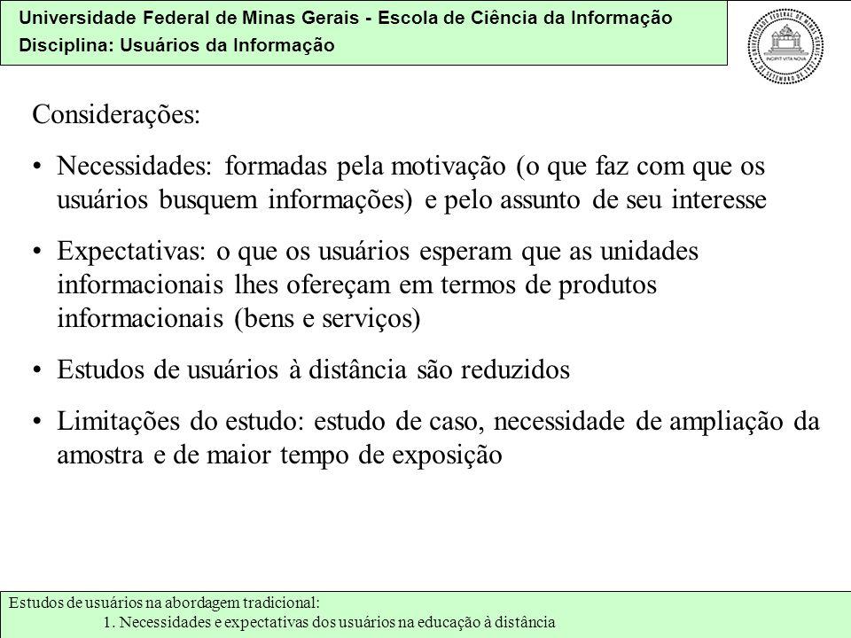 Universidade Federal de Minas Gerais - Escola de Ciência da Informação Disciplina: Usuários da Informação Considerações: Necessidades: formadas pela m