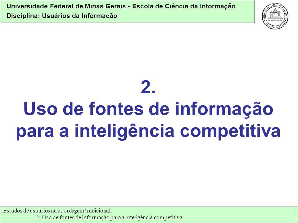 Universidade Federal de Minas Gerais - Escola de Ciência da Informação Disciplina: Usuários da Informação 2. Uso de fontes de informação para a inteli