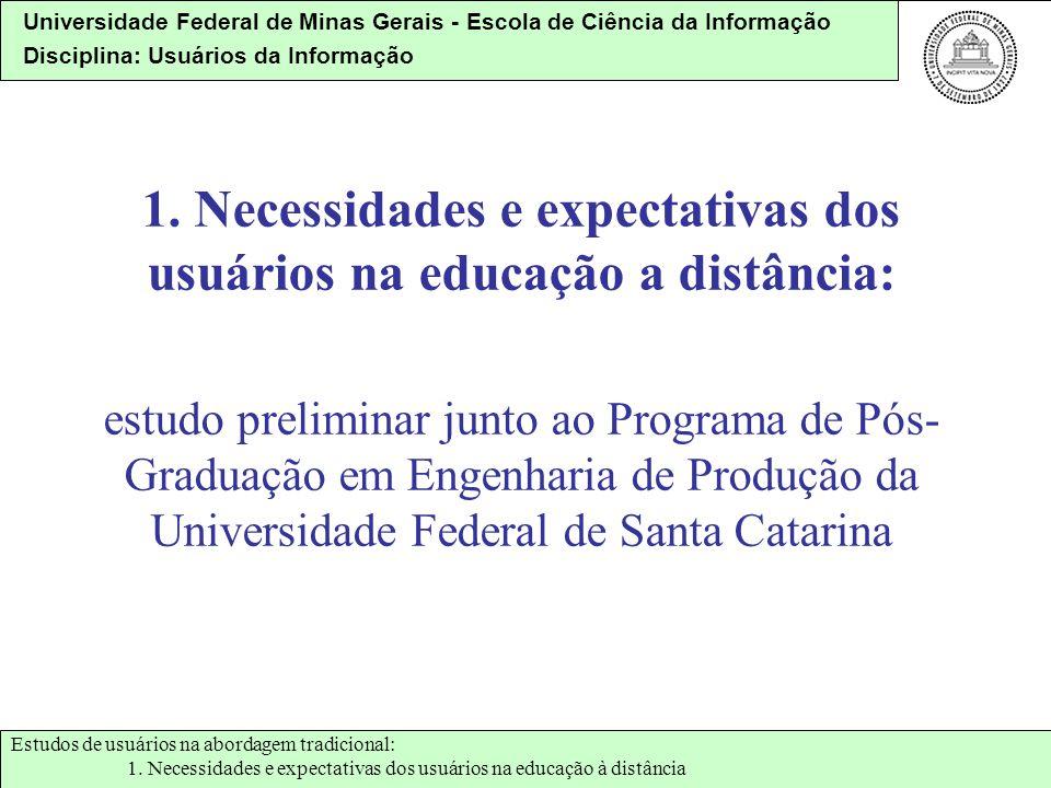 Universidade Federal de Minas Gerais - Escola de Ciência da Informação Disciplina: Usuários da Informação 1. Necessidades e expectativas dos usuários