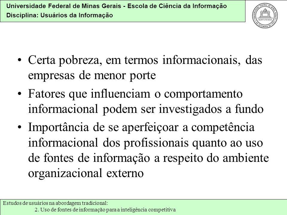 Universidade Federal de Minas Gerais - Escola de Ciência da Informação Disciplina: Usuários da Informação Certa pobreza, em termos informacionais, das