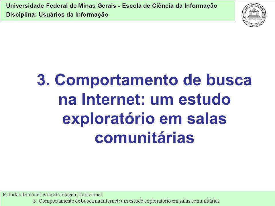 Universidade Federal de Minas Gerais - Escola de Ciência da Informação Disciplina: Usuários da Informação 3. Comportamento de busca na Internet: um es