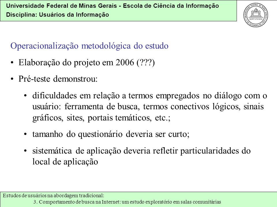 Universidade Federal de Minas Gerais - Escola de Ciência da Informação Disciplina: Usuários da Informação Operacionalização metodológica do estudo Ela