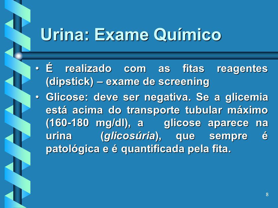 8 É realizado com as fitas reagentes (dipstick) – exame de screeningÉ realizado com as fitas reagentes (dipstick) – exame de screening Glicose: deve ser negativa.