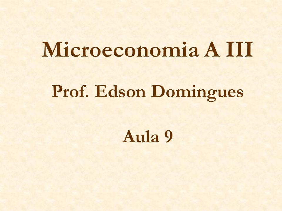 Microeconomia A III Prof. Edson Domingues Aula 9