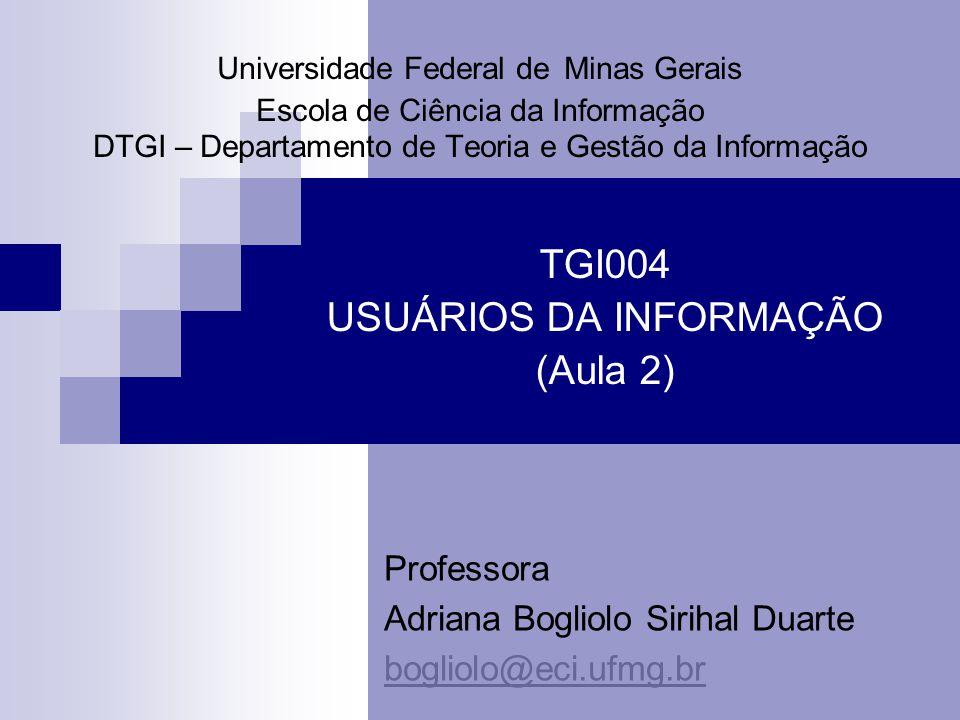 Universidade Federal de Minas Gerais Escola de Ciência da Informação DTGI – Departamento de Teoria e Gestão da Informação TGI004 USUÁRIOS DA INFORMAÇÃ