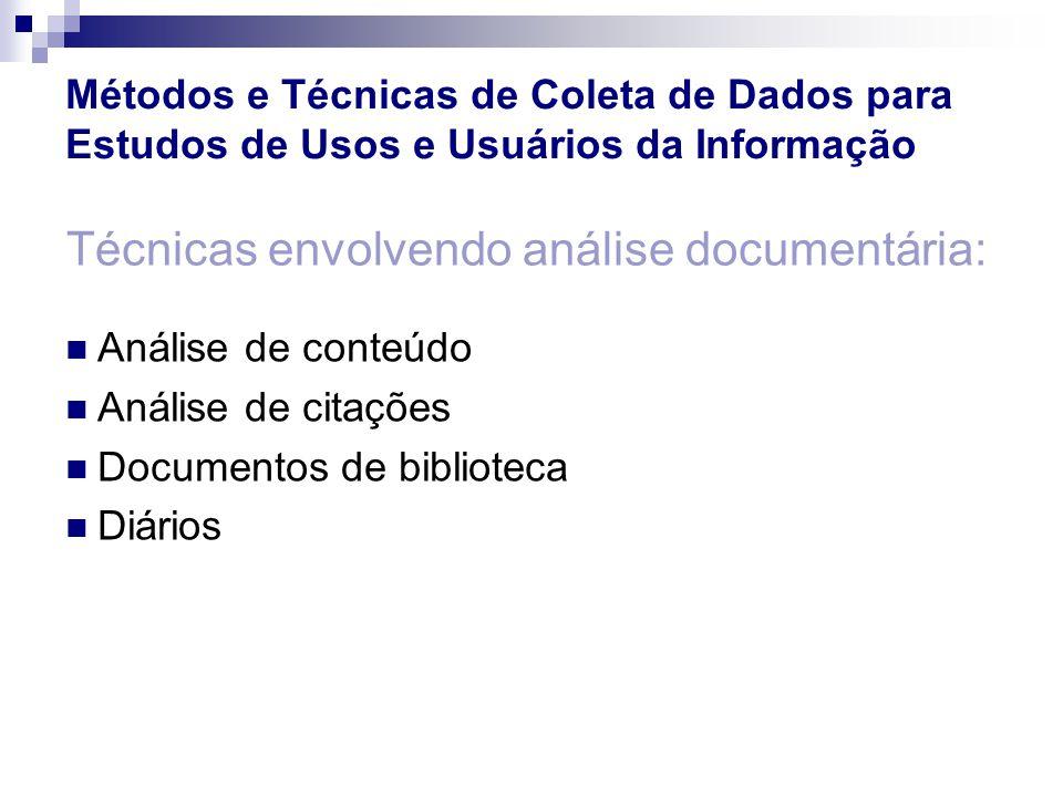 Análise de conteúdo Análise de citações Documentos de biblioteca Diários Técnicas envolvendo análise documentária: Métodos e Técnicas de Coleta de Dad