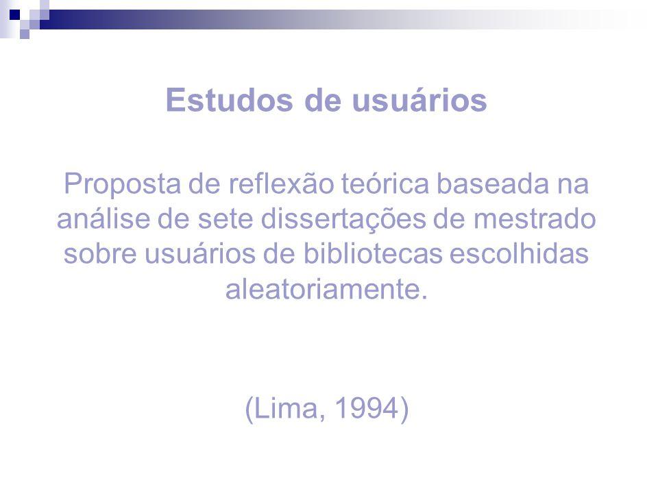 Estudos de usuários Proposta de reflexão teórica baseada na análise de sete dissertações de mestrado sobre usuários de bibliotecas escolhidas aleatori