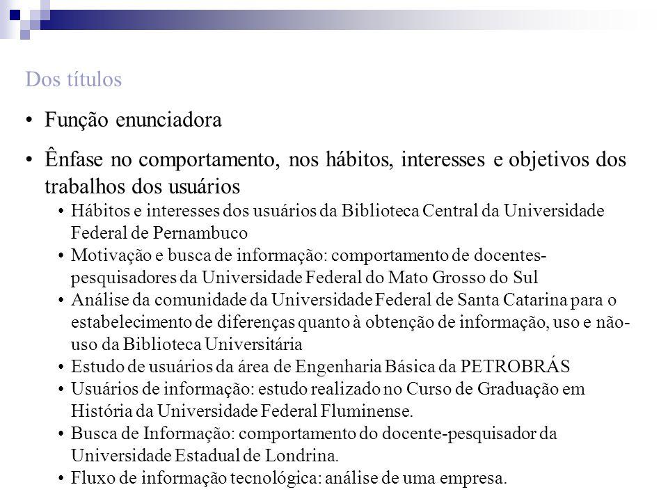 Abordagens de Estudos de Usuários Usando a categorização proposta por Figueiredo (1994), como se classificariam os estudos que avaliamos na última aula.