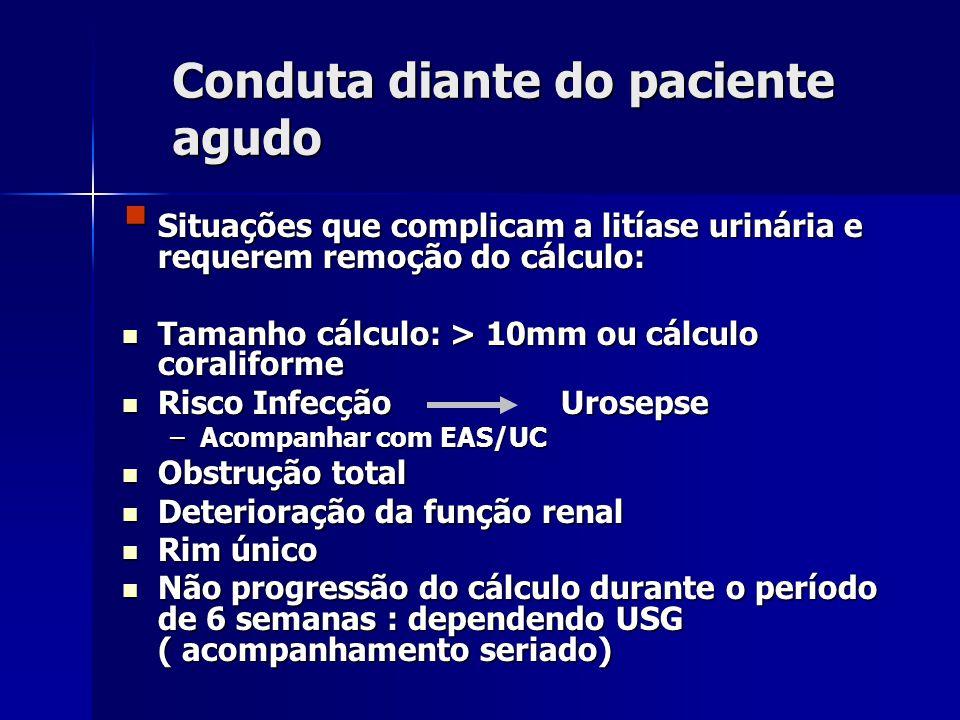 Conduta diante do paciente agudo Situações que complicam a litíase urinária e requerem remoção do cálculo: Situações que complicam a litíase urinária