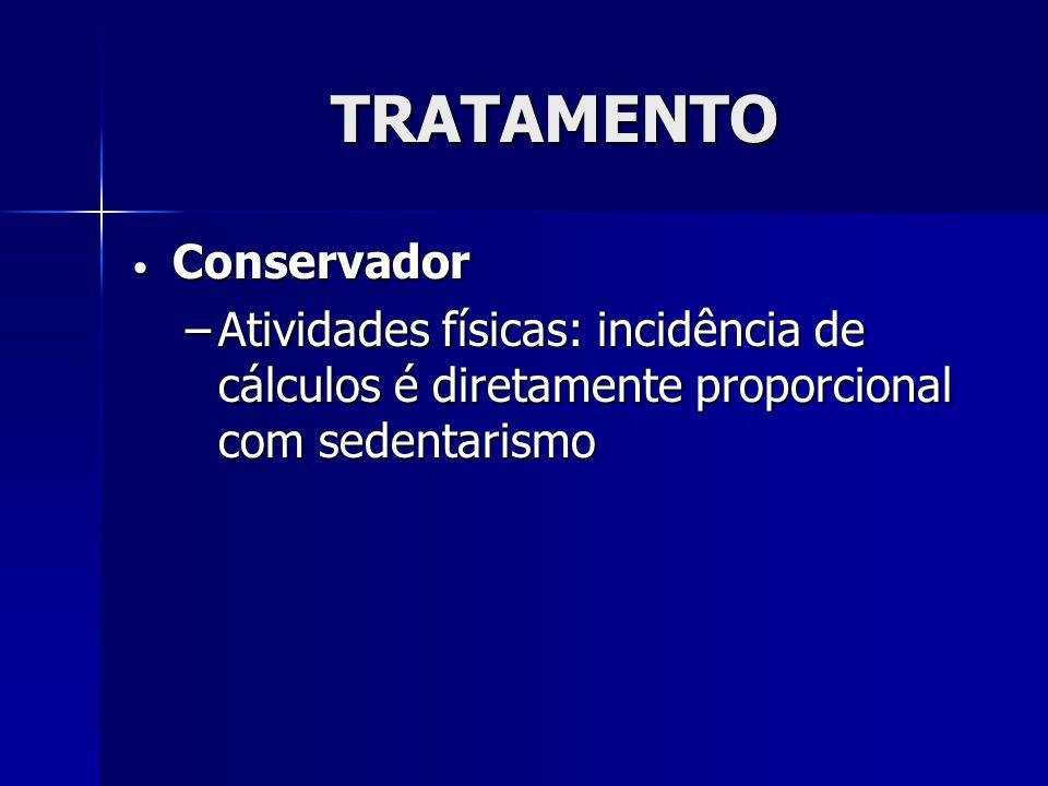 TRATAMENTO Conservador Conservador –Atividades físicas: incidência de cálculos é diretamente proporcional com sedentarismo