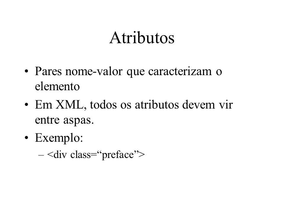 Atributos Pares nome-valor que caracterizam o elemento Em XML, todos os atributos devem vir entre aspas.