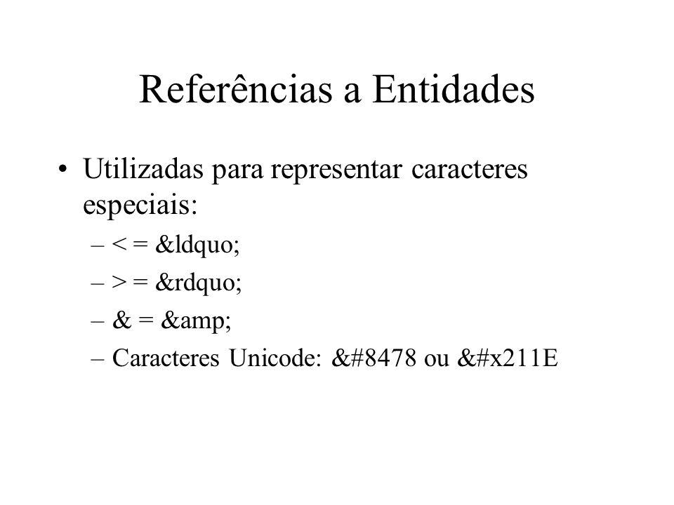 Referências a Entidades Utilizadas para representar caracteres especiais: –< = –> = –& = & –Caracteres Unicode: &#8478 ou &#x211E