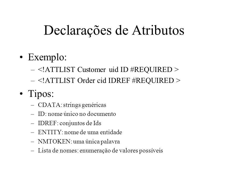 Declarações de Atributos Exemplo: – Tipos: –CDATA: strings genéricas –ID: nome único no documento –IDREF: conjuntos de Ids –ENTITY: nome de uma entidade –NMTOKEN: uma única palavra –Lista de nomes: enumeração de valores possíveis