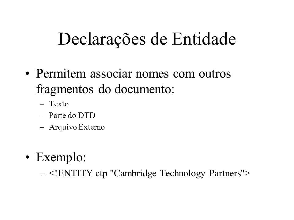 Declarações de Entidade Permitem associar nomes com outros fragmentos do documento: –Texto –Parte do DTD –Arquivo Externo Exemplo: –