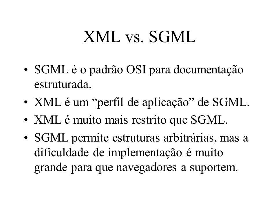 XML vs.SGML SGML é o padrão OSI para documentação estruturada.