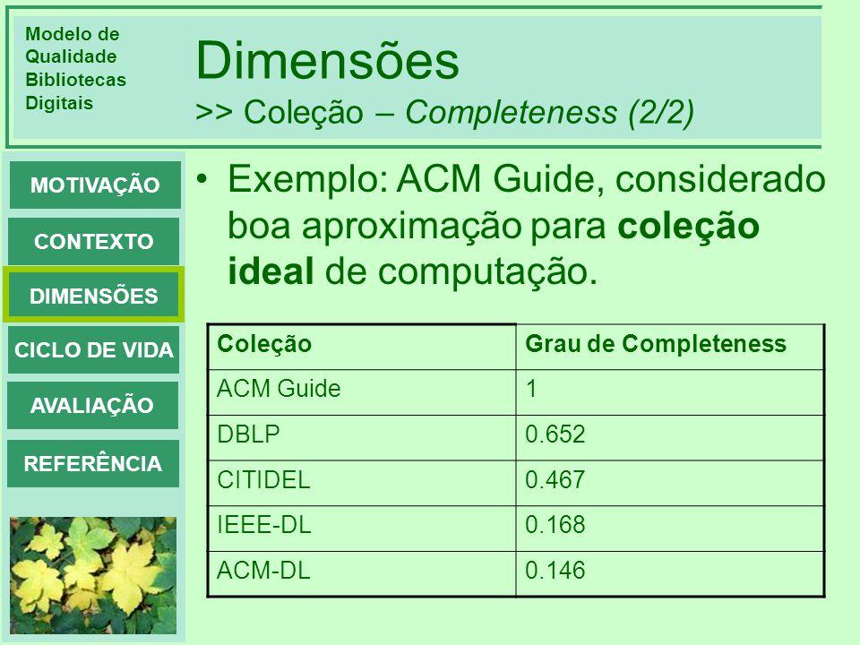 Modelo de Qualidade Bibliotecas Digitais DIMENSÕES CONTEXTO MOTIVAÇÃO CICLO DE VIDA AVALIAÇÃO REFERÊNCIA Dimensões >> Coleção – Completeness (2/2) Exe