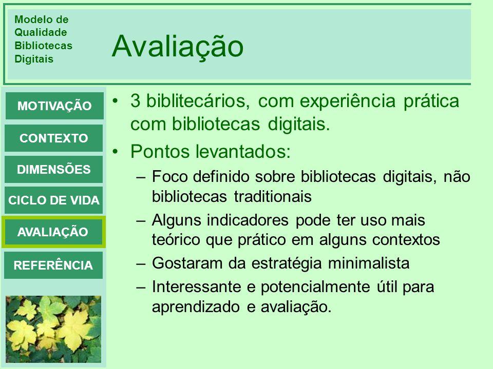 Modelo de Qualidade Bibliotecas Digitais DIMENSÕES CONTEXTO MOTIVAÇÃO CICLO DE VIDA AVALIAÇÃO REFERÊNCIA Avaliação 3 biblitecários, com experiência pr