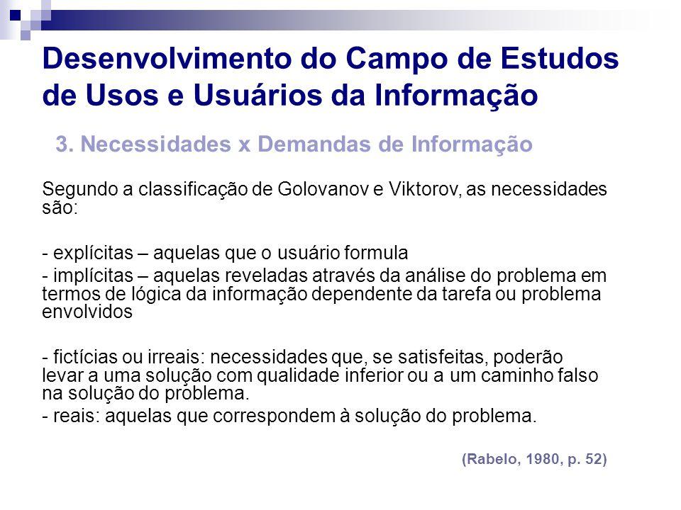 3. Necessidades x Demandas de Informação Segundo a classificação de Golovanov e Viktorov, as necessidades são: - explícitas – aquelas que o usuário fo