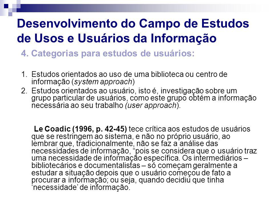 4. Categorias para estudos de usuários: 1.Estudos orientados ao uso de uma biblioteca ou centro de informação (system approach) 2.Estudos orientados a