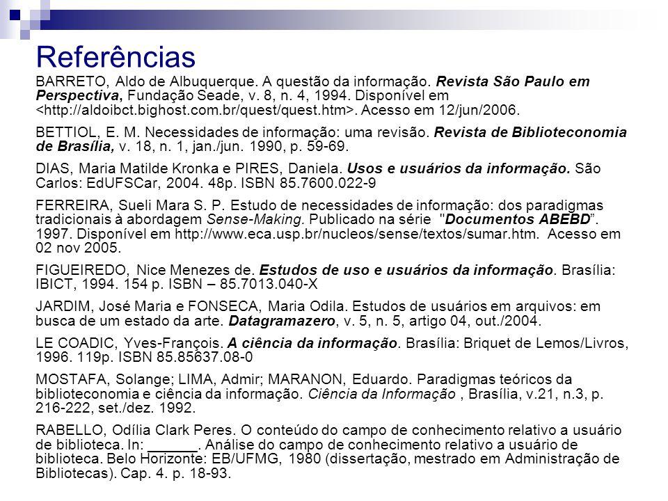 Referências BARRETO, Aldo de Albuquerque. A questão da informação. Revista São Paulo em Perspectiva, Fundação Seade, v. 8, n. 4, 1994. Disponível em.