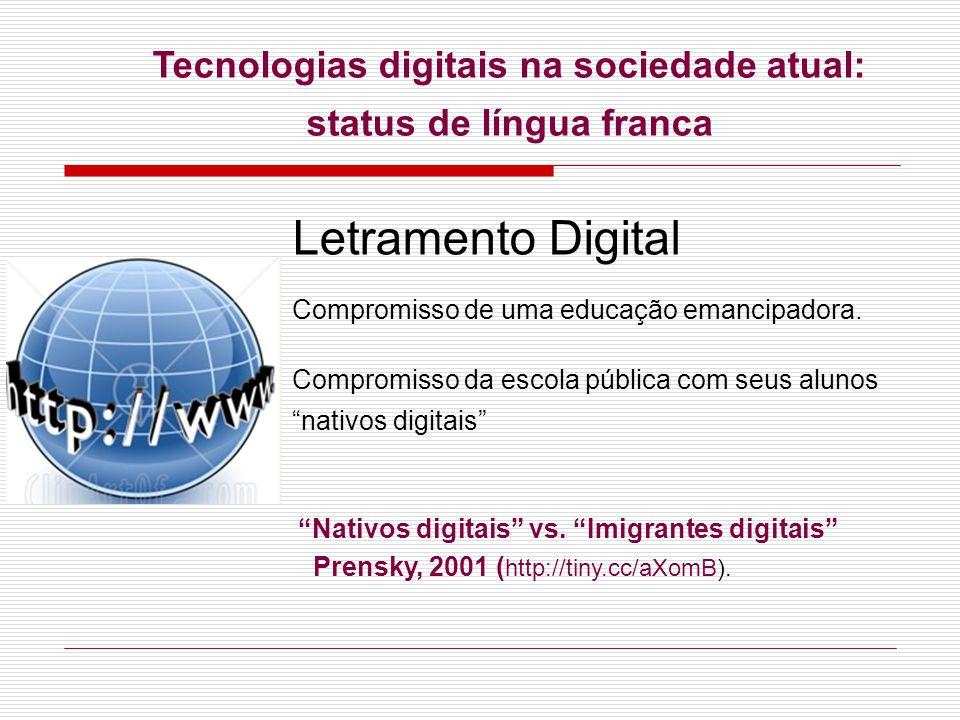 Letramento Digital Compromisso de uma educação emancipadora. Compromisso da escola pública com seus alunos nativos digitais Tecnologias digitais na so
