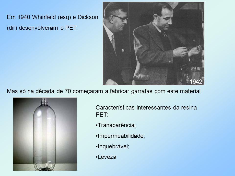 Em 1940 Whinfield (esq) e Dickson (dir) desenvolveram o PET. Mas só na década de 70 começaram a fabricar garrafas com este material. Características i