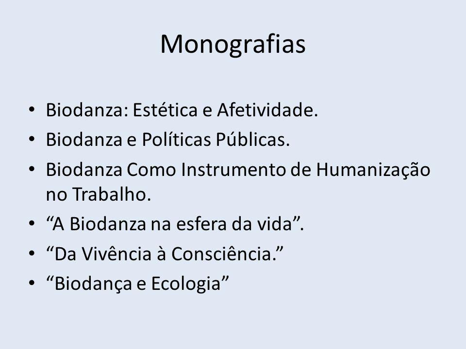 Monografias Biodanza: Estética e Afetividade. Biodanza e Políticas Públicas. Biodanza Como Instrumento de Humanização no Trabalho. A Biodanza na esfer