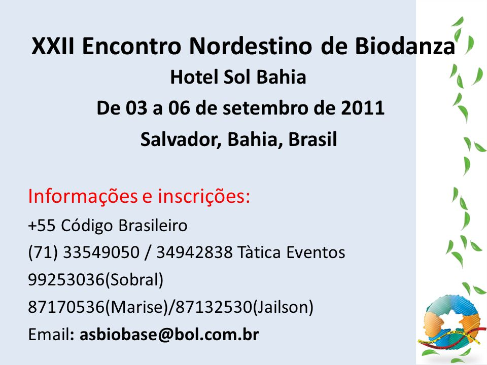 XXII Encontro Nordestino de Biodanza Hotel Sol Bahia De 03 a 06 de setembro de 2011 Salvador, Bahia, Brasil Informações e inscrições: +55 Código Brasi