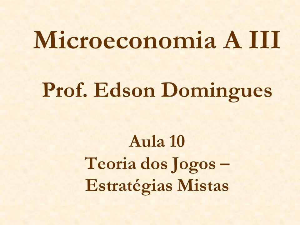 Microeconomia A III Prof. Edson Domingues Aula 10 Teoria dos Jogos – Estratégias Mistas