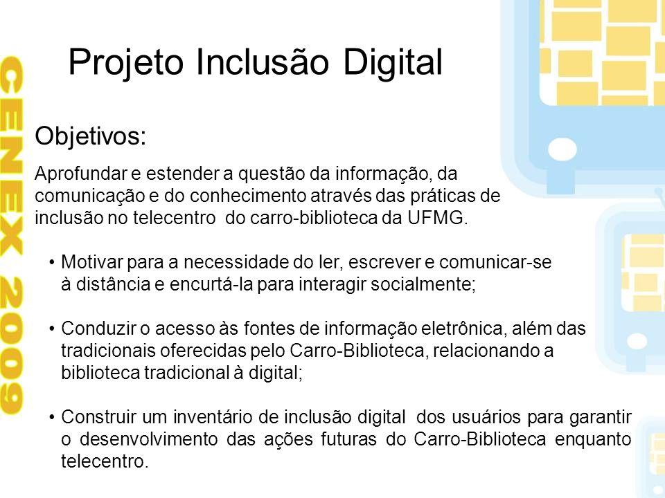 Projeto Inclusão Digital Objetivos: Aprofundar e estender a questão da informação, da comunicação e do conhecimento através das práticas de inclusão n