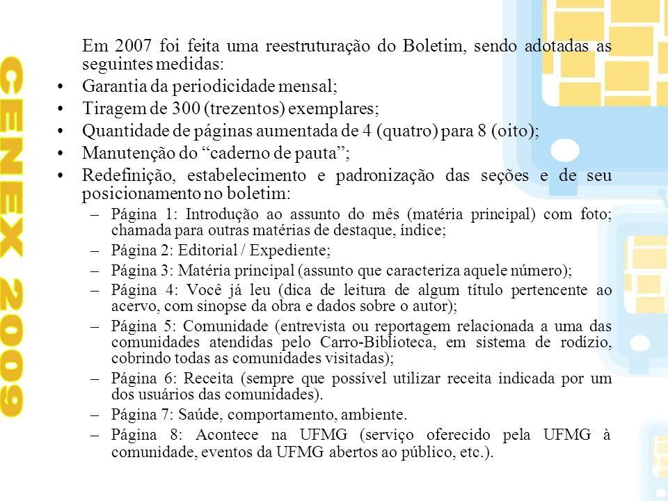 Em 2007 foi feita uma reestruturação do Boletim, sendo adotadas as seguintes medidas: Garantia da periodicidade mensal; Tiragem de 300 (trezentos) exe