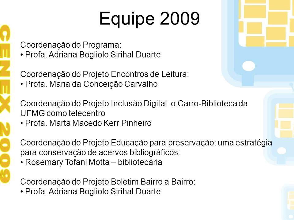 Equipe 2009 Coordenação do Programa: Profa. Adriana Bogliolo Sirihal Duarte Coordenação do Projeto Encontros de Leitura: Profa. Maria da Conceição Car