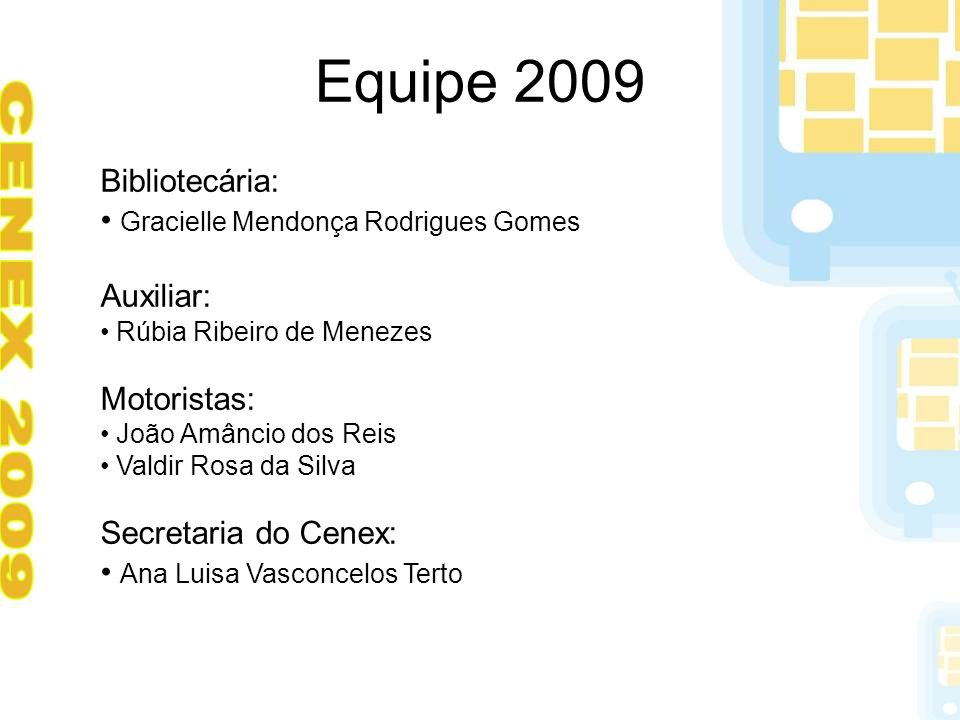 Equipe 2009 Bibliotecária: Gracielle Mendonça Rodrigues Gomes Auxiliar: Rúbia Ribeiro de Menezes Motoristas: João Amâncio dos Reis Valdir Rosa da Silv