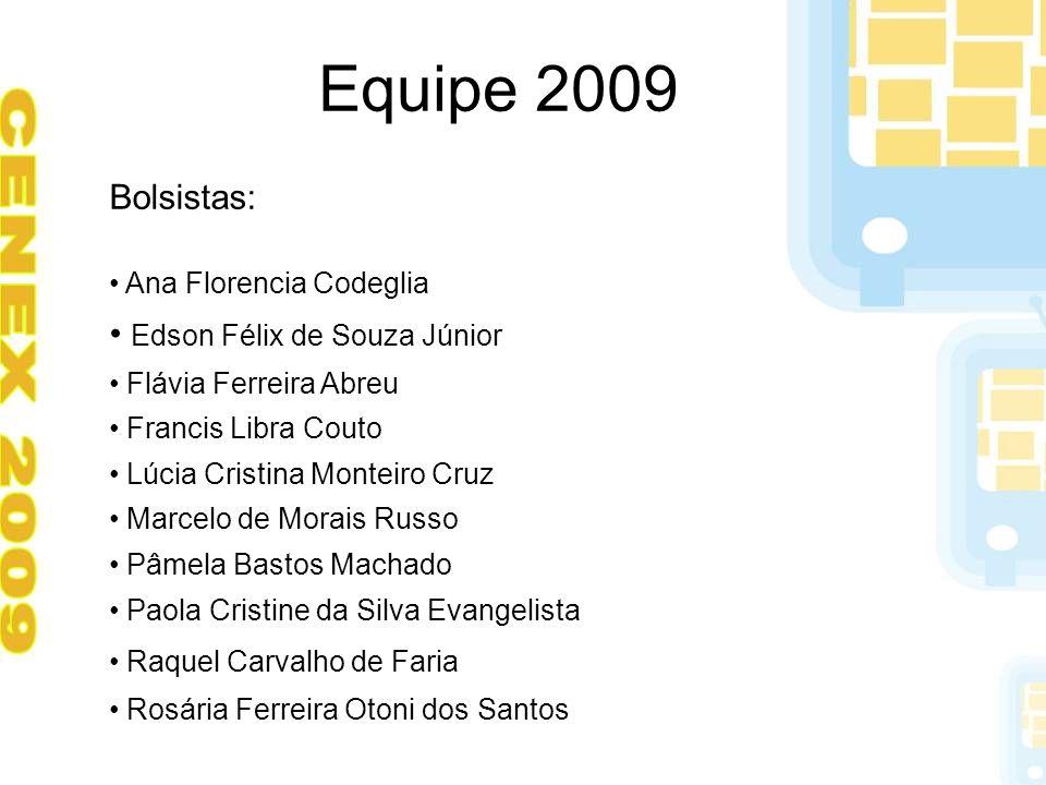Equipe 2009 Bolsistas: Ana Florencia Codeglia Edson Félix de Souza Júnior Flávia Ferreira Abreu Francis Libra Couto Lúcia Cristina Monteiro Cruz Marce
