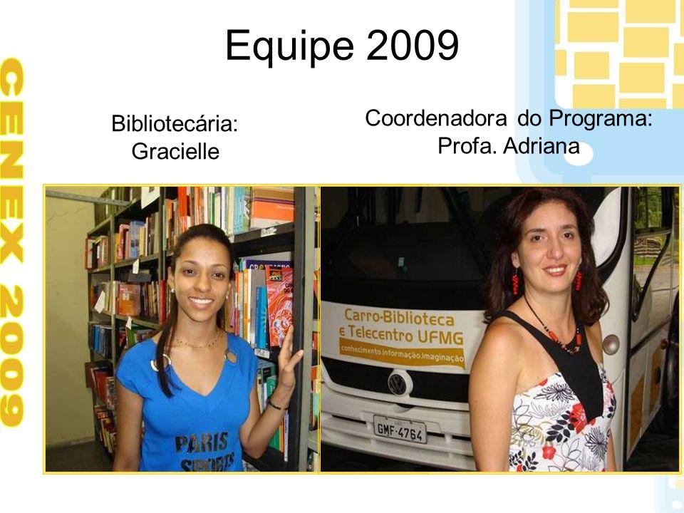 Equipe 2009 Bibliotecária: Gracielle Coordenadora do Programa: Profa. Adriana