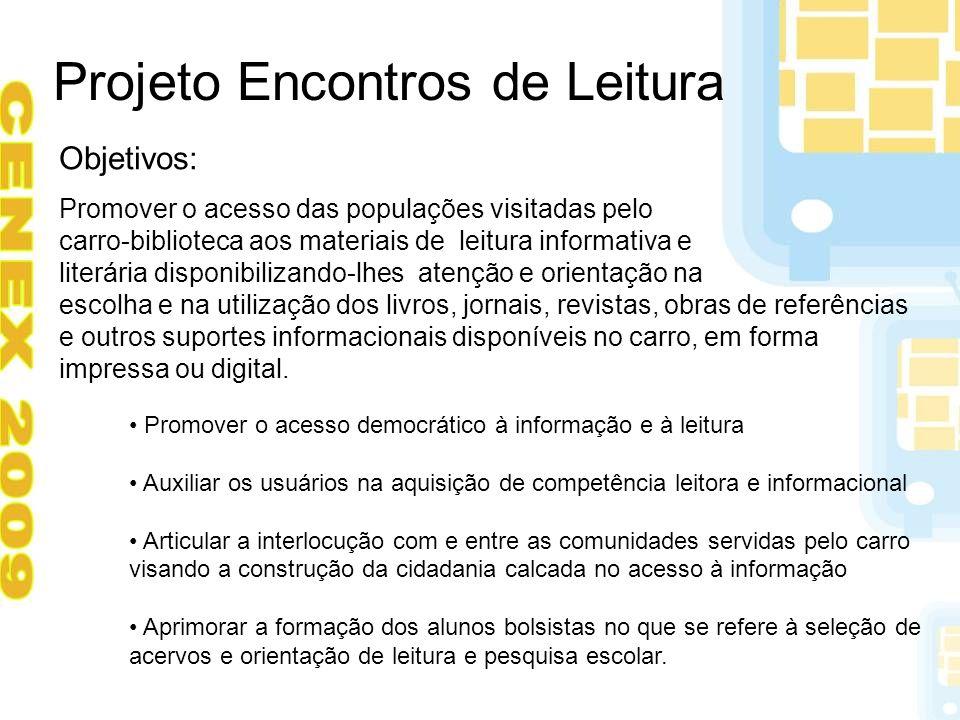 Projeto Encontros de Leitura Objetivos: Promover o acesso das populações visitadas pelo carro-biblioteca aos materiais de leitura informativa e literá