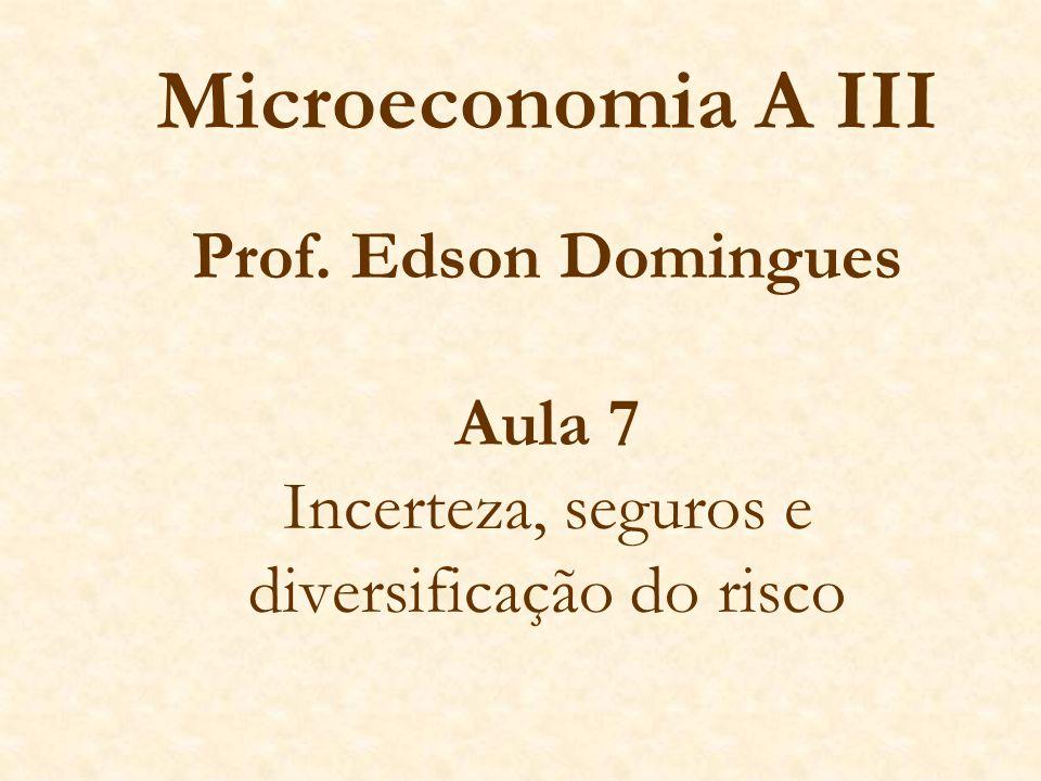 Microeconomia A III Prof. Edson Domingues Aula 7 Incerteza, seguros e diversificação do risco