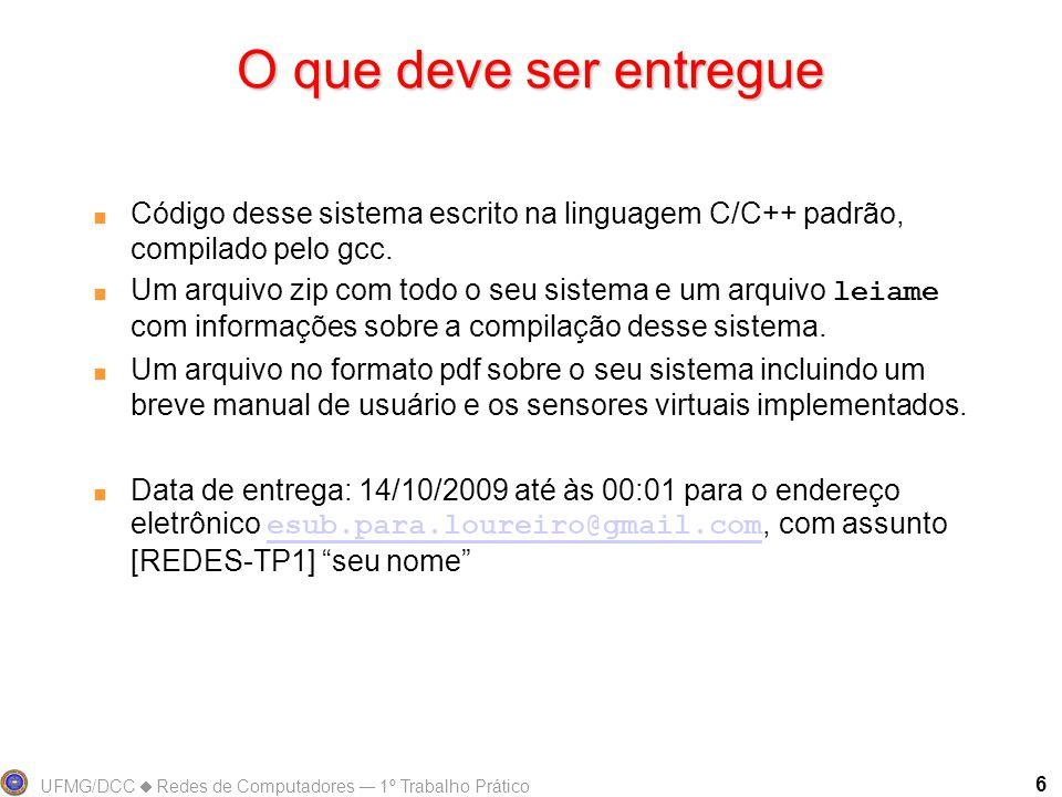 UFMG/DCC Redes de Computadores 1º Trabalho Prático 6 O que deve ser entregue Código desse sistema escrito na linguagem C/C++ padrão, compilado pelo gcc.