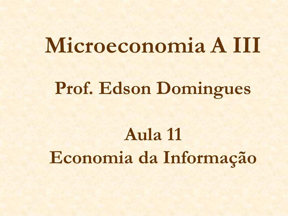 Microeconomia A III Prof. Edson Domingues Aula 11 Economia da Informação