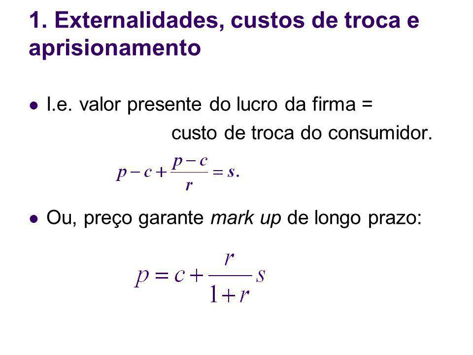 I.e. valor presente do lucro da firma = custo de troca do consumidor. Ou, preço garante mark up de longo prazo: 1. Externalidades, custos de troca e a