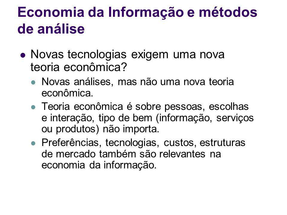 Economia da Informação e métodos de análise Novas tecnologias exigem uma nova teoria econômica? Novas análises, mas não uma nova teoria econômica. Teo