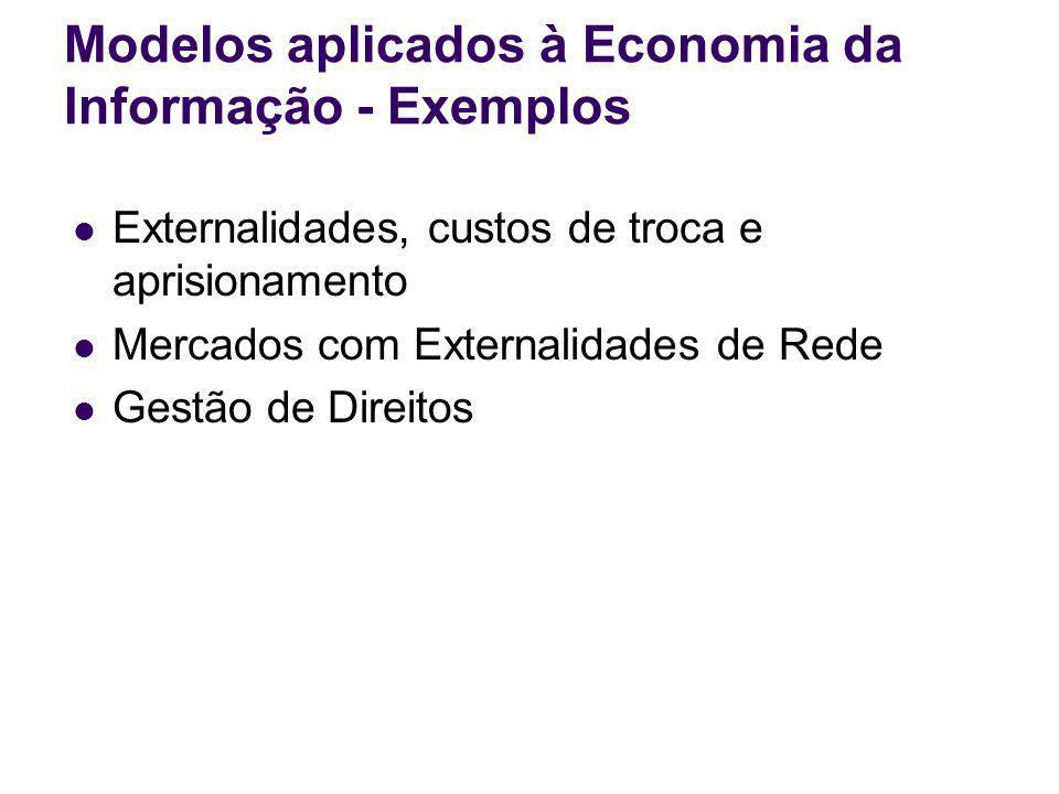 Modelos aplicados à Economia da Informação - Exemplos Externalidades, custos de troca e aprisionamento Mercados com Externalidades de Rede Gestão de D