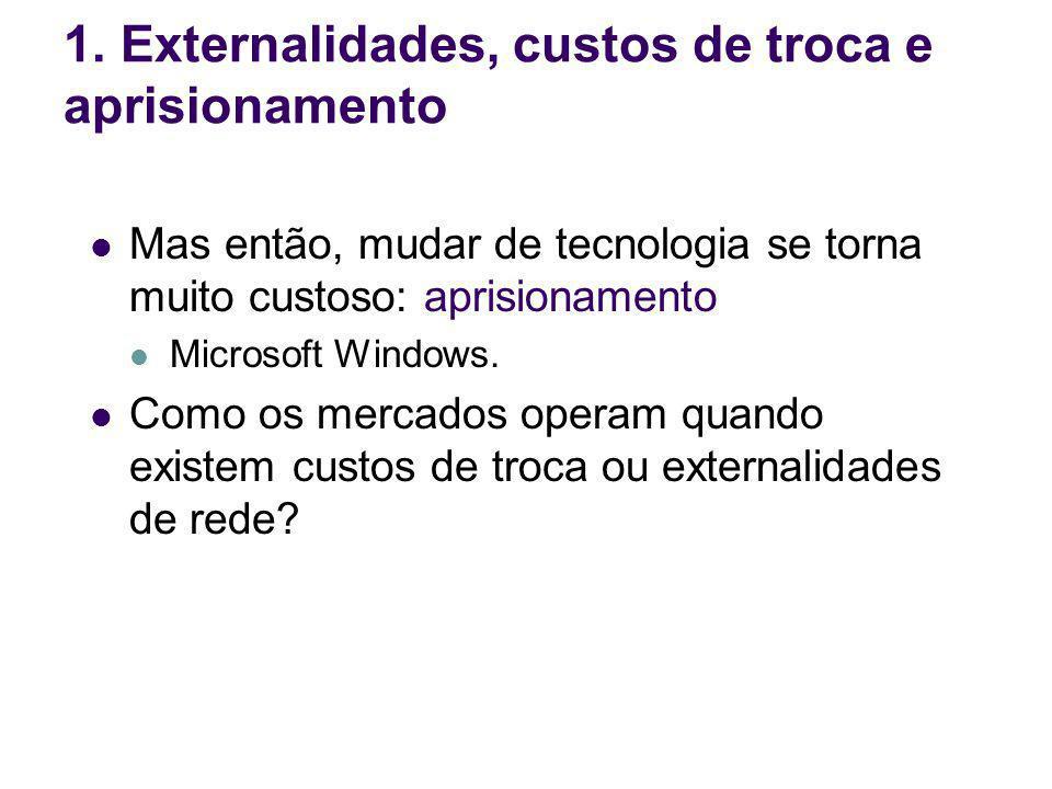 Mas então, mudar de tecnologia se torna muito custoso: aprisionamento Microsoft Windows. Como os mercados operam quando existem custos de troca ou ext