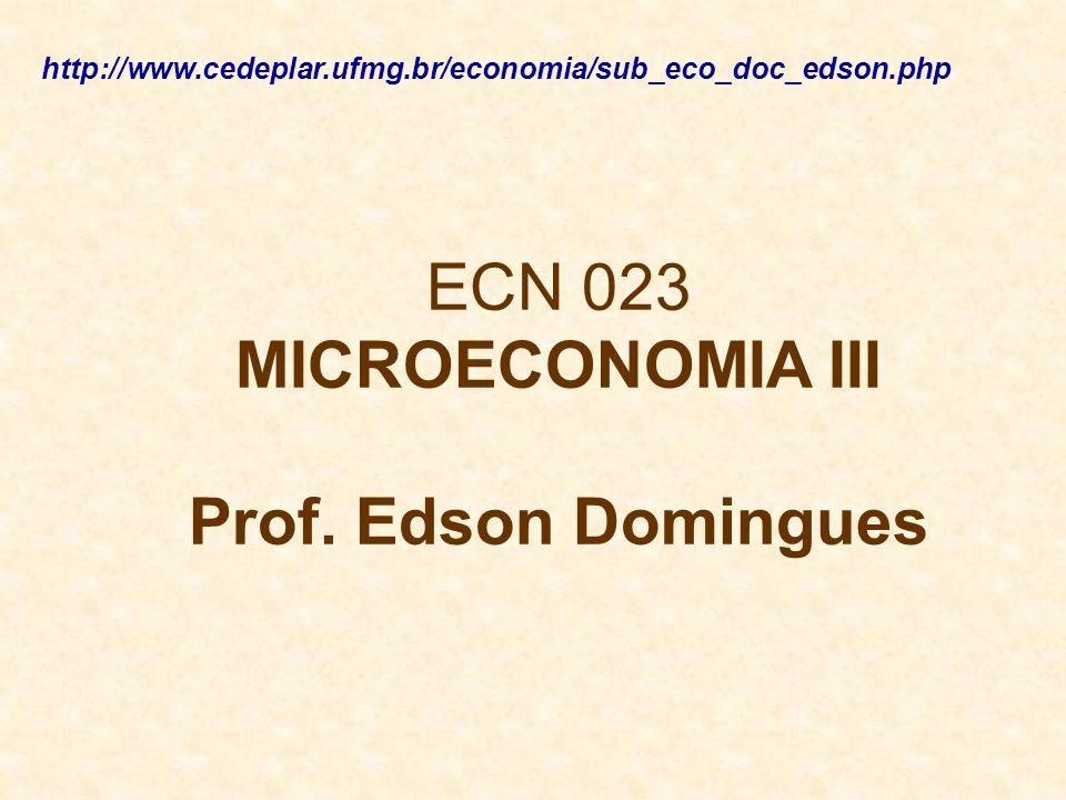 ECN 023 MICROECONOMIA III Prof. Edson Domingues http://www.cedeplar.ufmg.br/economia/sub_eco_doc_edson.php