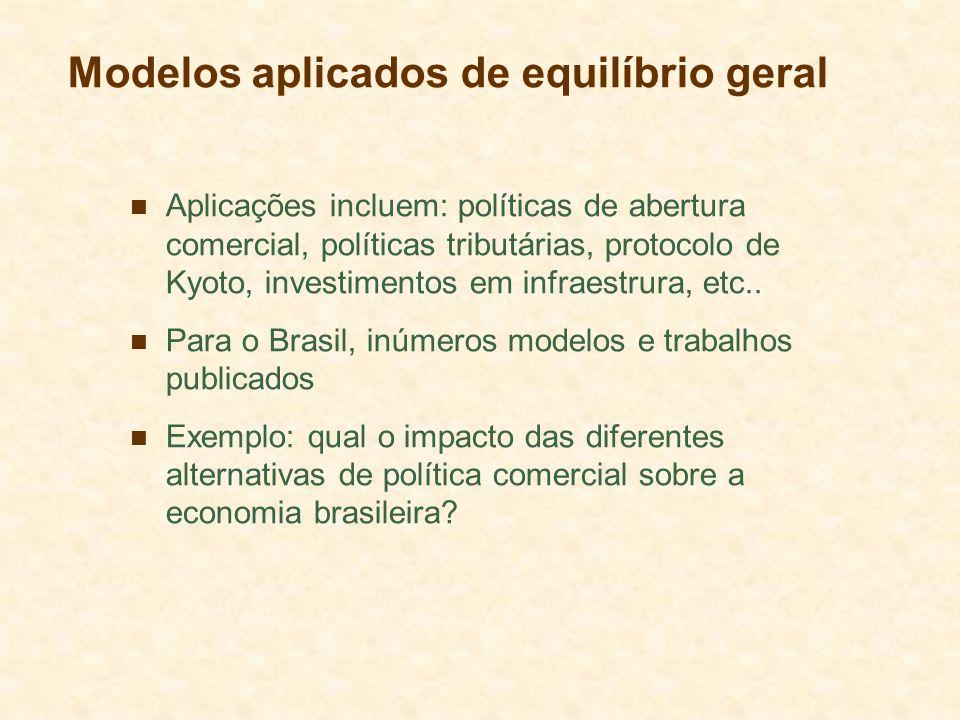 Modelos aplicados de equilíbrio geral Aplicações incluem: políticas de abertura comercial, políticas tributárias, protocolo de Kyoto, investimentos em