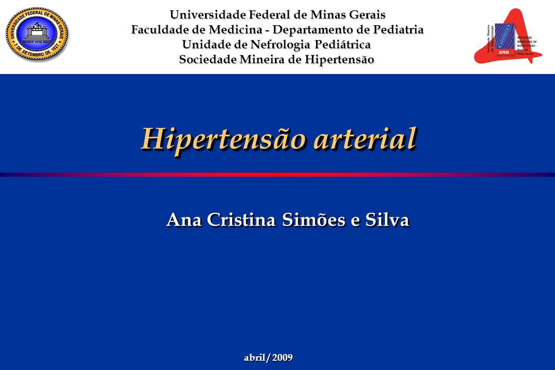Hipertensão arterial Ana Cristina Simões e Silva Universidade Federal de Minas Gerais Faculdade de Medicina - Departamento de Pediatria Unidade de Nef